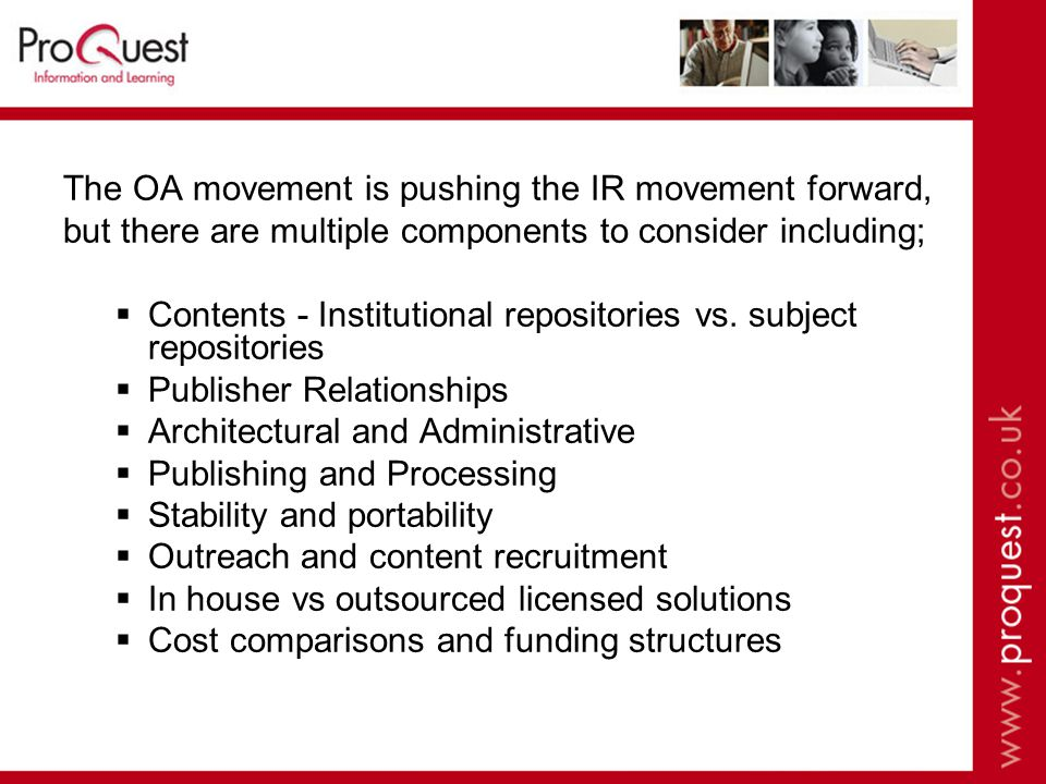 The OA movement is pushing the IR movement forward, but there are multiple components to consider including;  Contents - Institutional repositories v