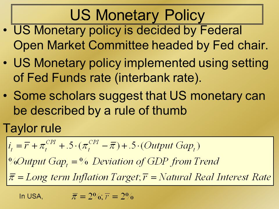 US Monetary Policy US Monetary policy is decided by Federal Open Market Committee headed by Fed chair.