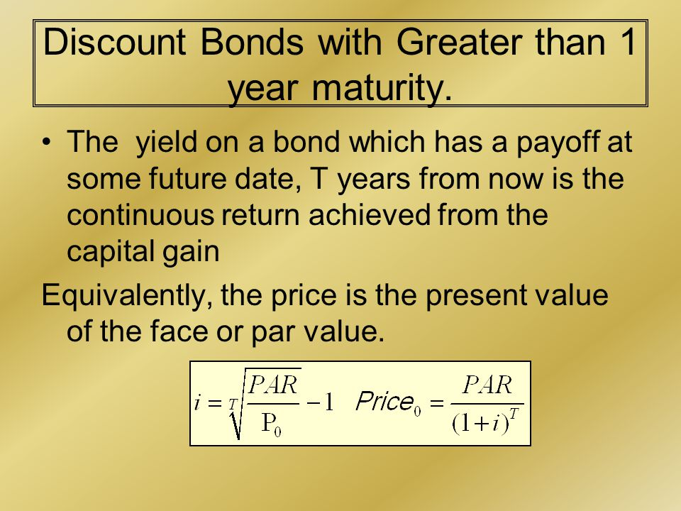 Coupon Bonds Most bonds with a maturity of 1 year will pay an annual (or more frequent) coupon.