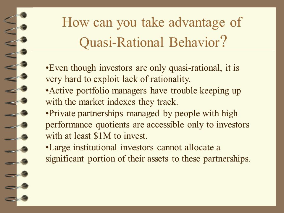 How can you take advantage of Quasi-Rational Behavior .