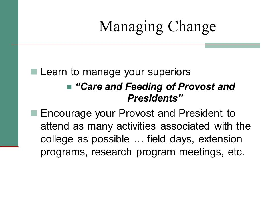 "Managing Change Learn to manage your superiors ""Care and Feeding of Provost and Presidents"" Encourage your Provost and President to attend as many act"