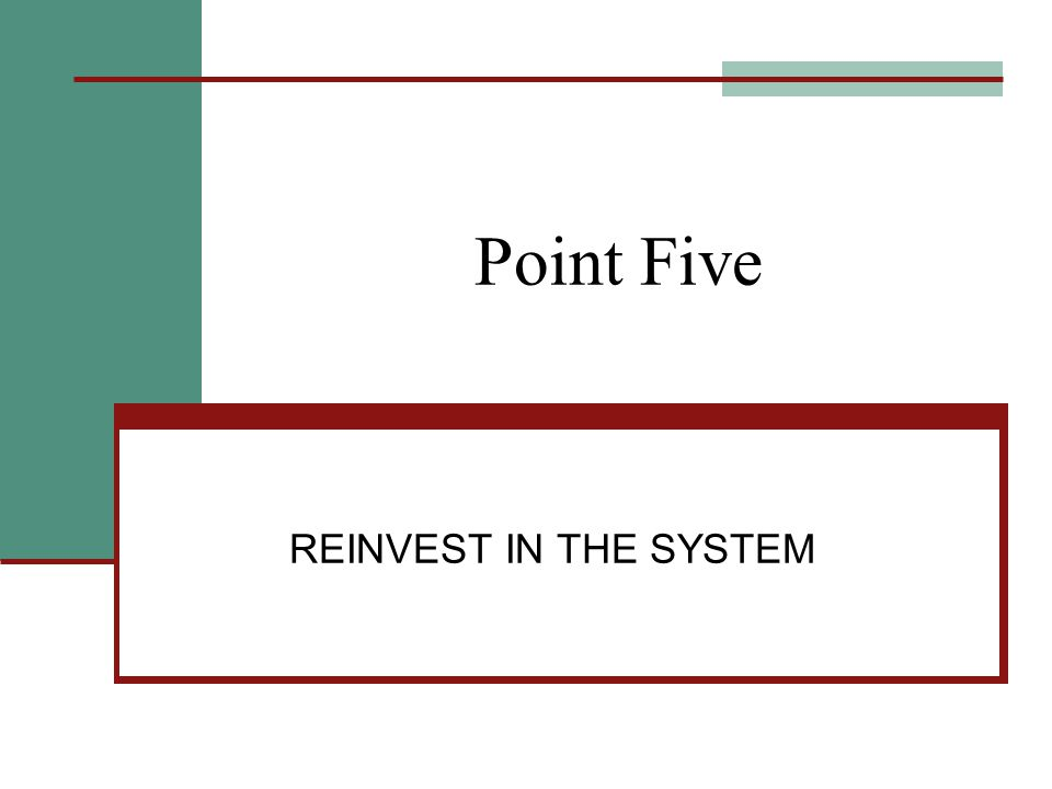 Point Five REINVEST IN THE SYSTEM