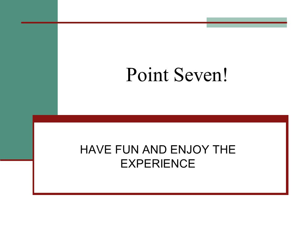 Point Seven! HAVE FUN AND ENJOY THE EXPERIENCE