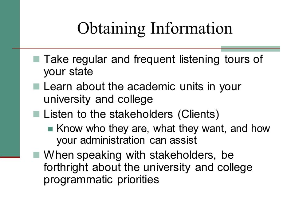 Obtaining Information Take regular and frequent listening tours of your state Learn about the academic units in your university and college Listen to
