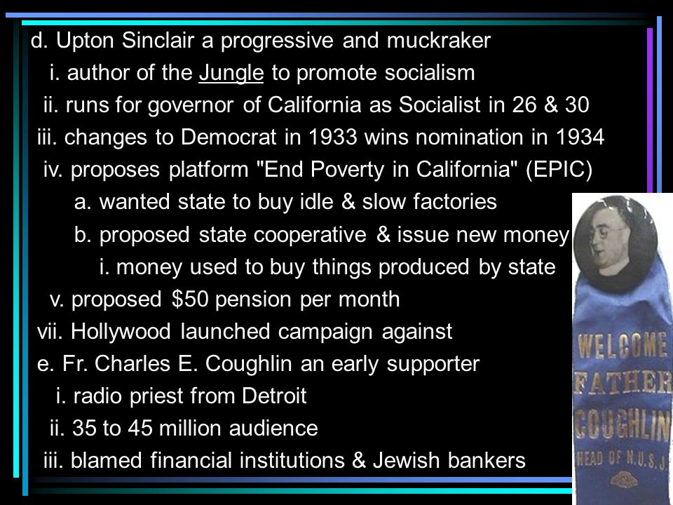 d. Upton Sinclair a progressive and muckraker i. author of the Jungle to promote socialism ii.
