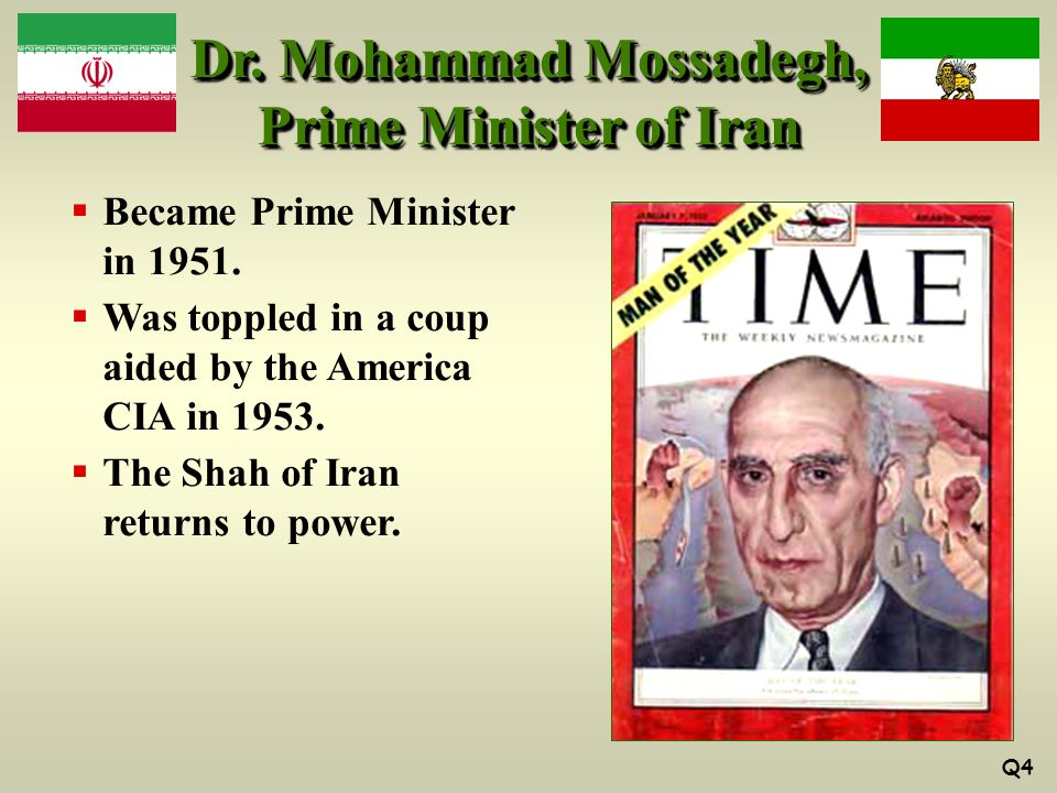 Dr. Mohammad Mossadegh, Prime Minister of Iran  Became Prime Minister in 1951.