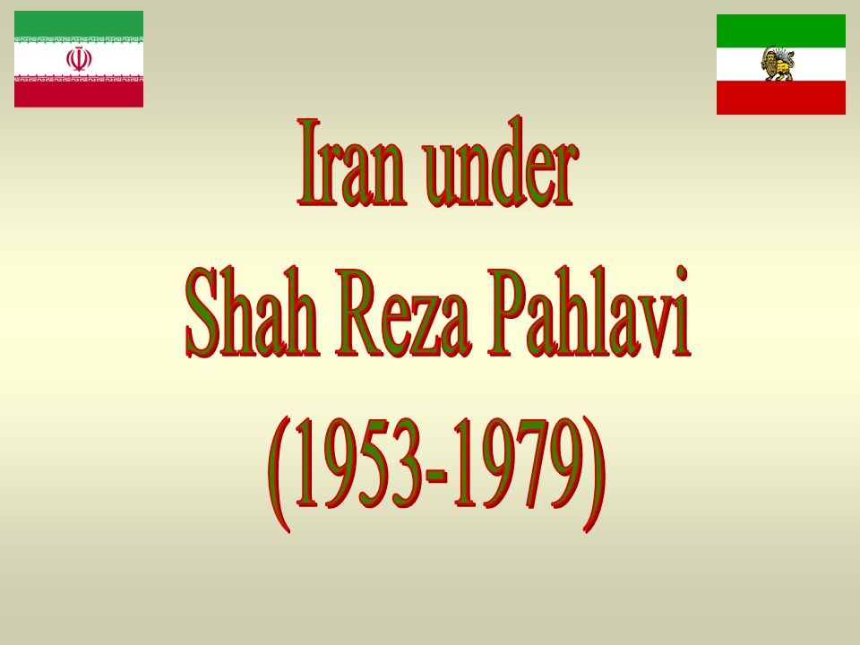 Shah Reza Pahlavi (r.1941 – 1977)  Institutes Western reforms & ties with the West.