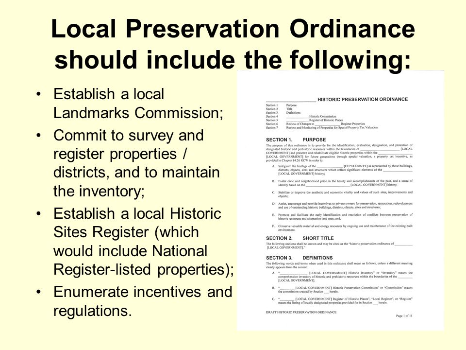Establish a local Landmarks Commission; Commit to survey and register properties / districts, and to maintain the inventory; Establish a local Historic Sites Register (which would include National Register-listed properties); Enumerate incentives and regulations.