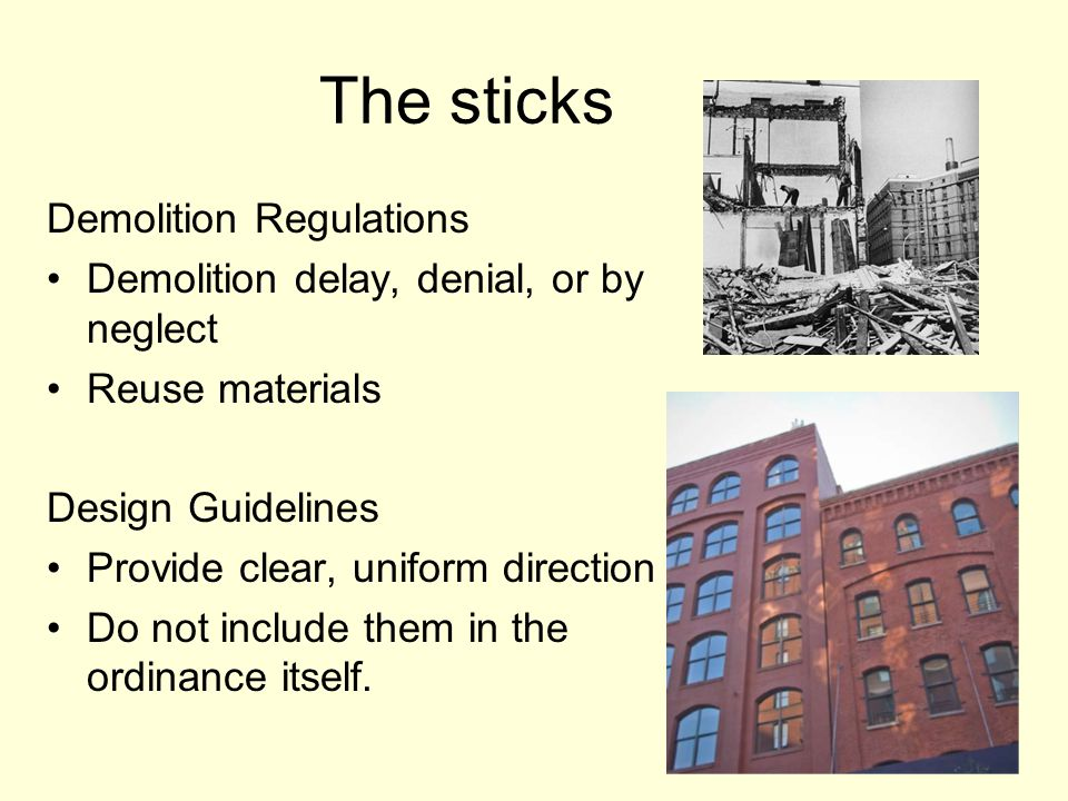 The sticks Demolition Regulations Demolition delay, denial, or by neglect Reuse materials Design Guidelines Provide clear, uniform direction Do not include them in the ordinance itself.