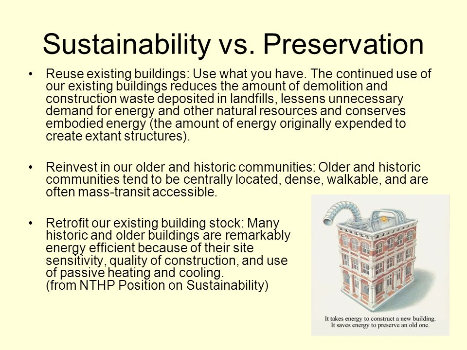 Sustainability vs. Preservation Reuse existing buildings: Use what you have.