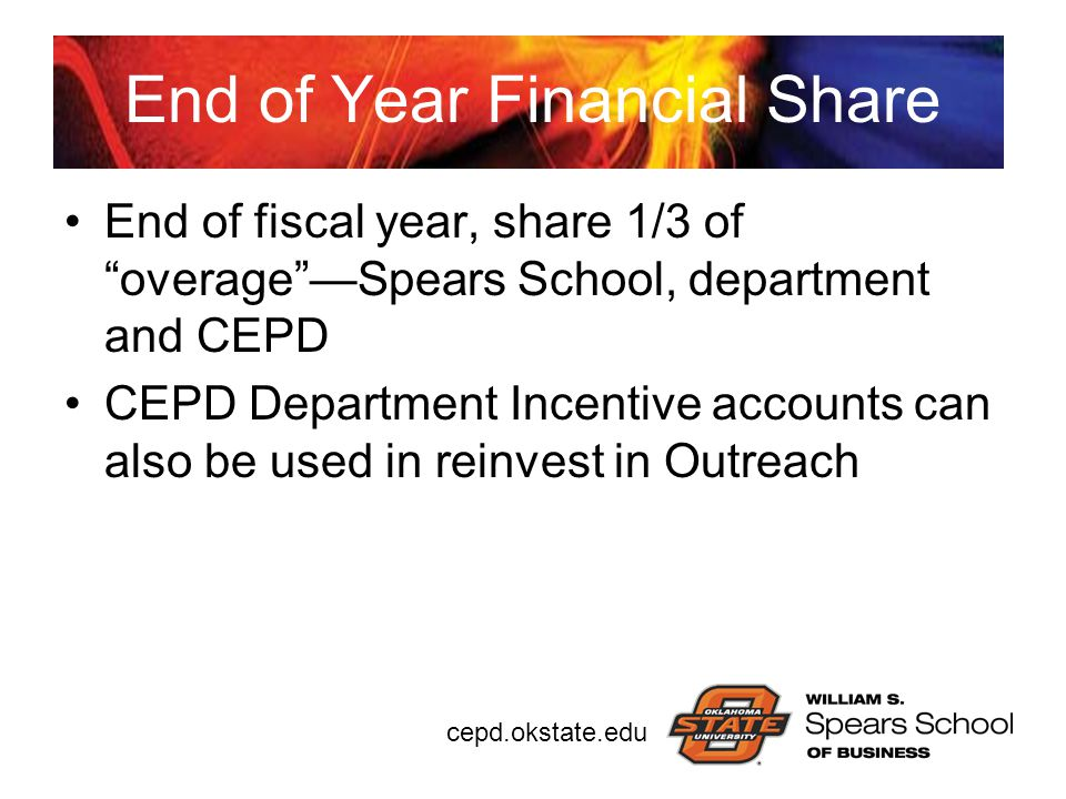 "cepd.okstate.edu End of Year Financial Share End of fiscal year, share 1/3 of ""overage""—Spears School, department and CEPD CEPD Department Incentive a"