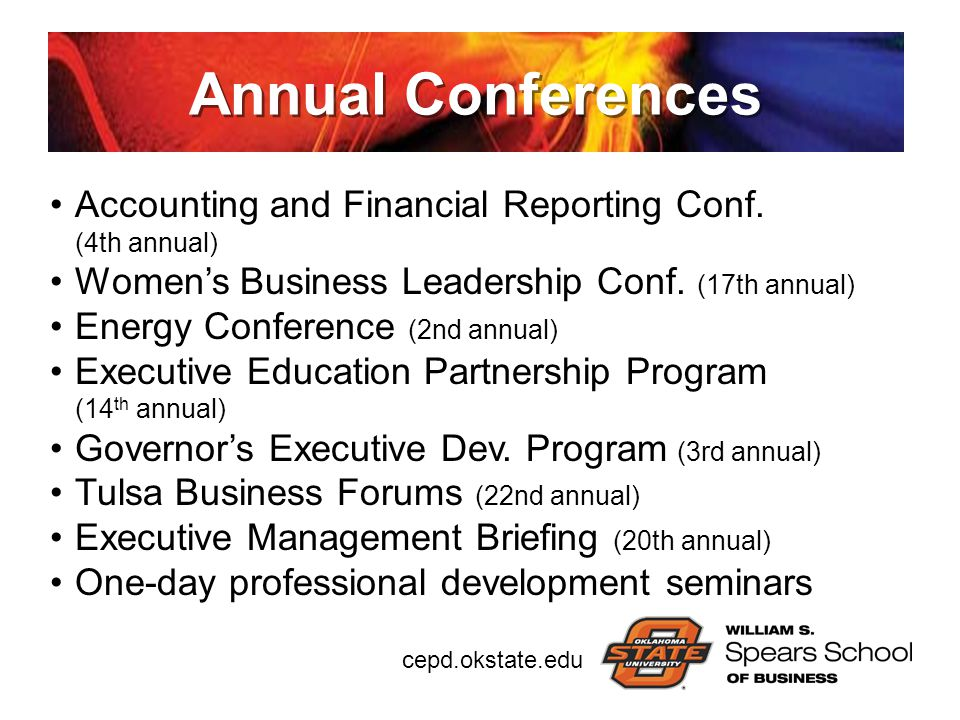cepd.okstate.edu Annual Conferences Accounting and Financial Reporting Conf. (4th annual) Women's Business Leadership Conf. (17th annual) Energy Confe