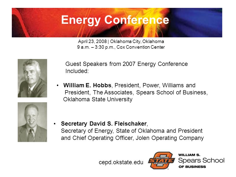 cepd.okstate.edu Energy Conference Secretary David S. Fleischaker, Secretary of Energy, State of Oklahoma and President and Chief Operating Officer, J