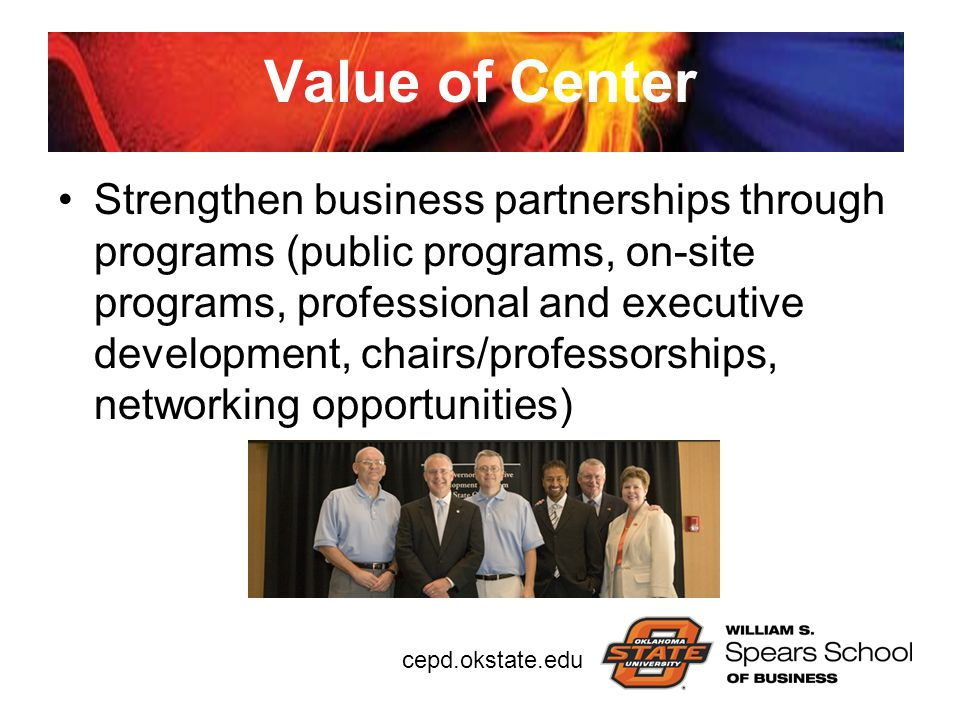 cepd.okstate.edu Value of Center Strengthen business partnerships through programs (public programs, on-site programs, professional and executive deve