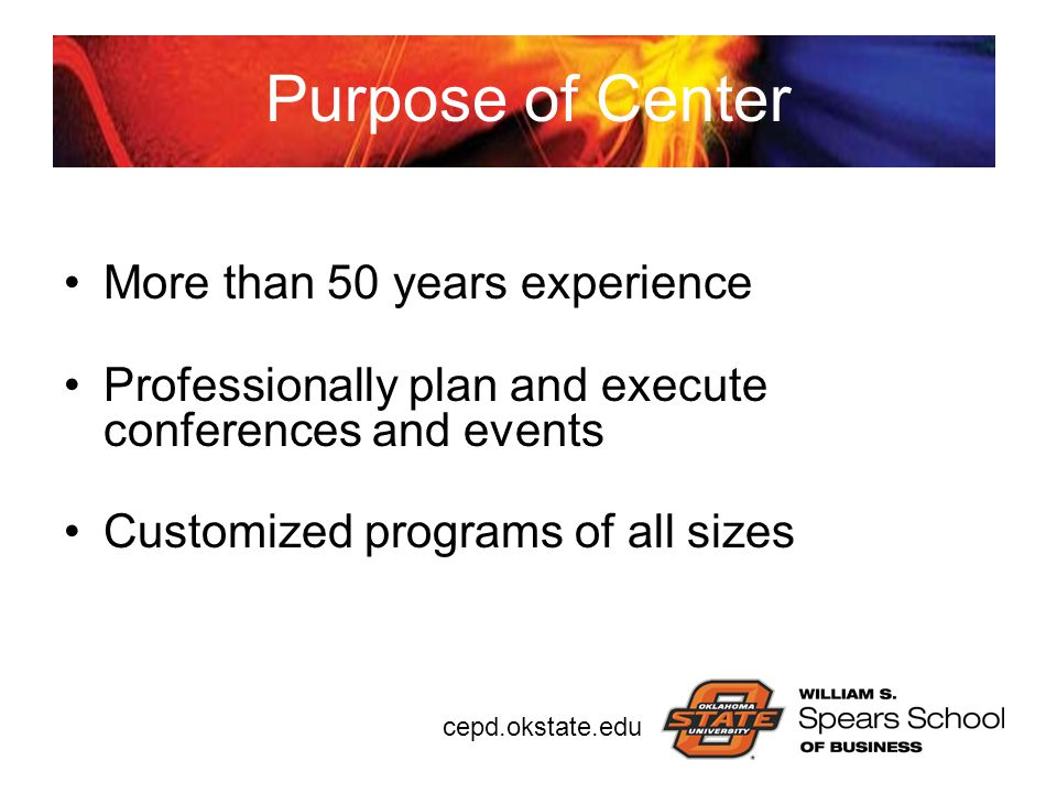 cepd.okstate.edu Purpose of Center More than 50 years experience Professionally plan and execute conferences and events Customized programs of all siz