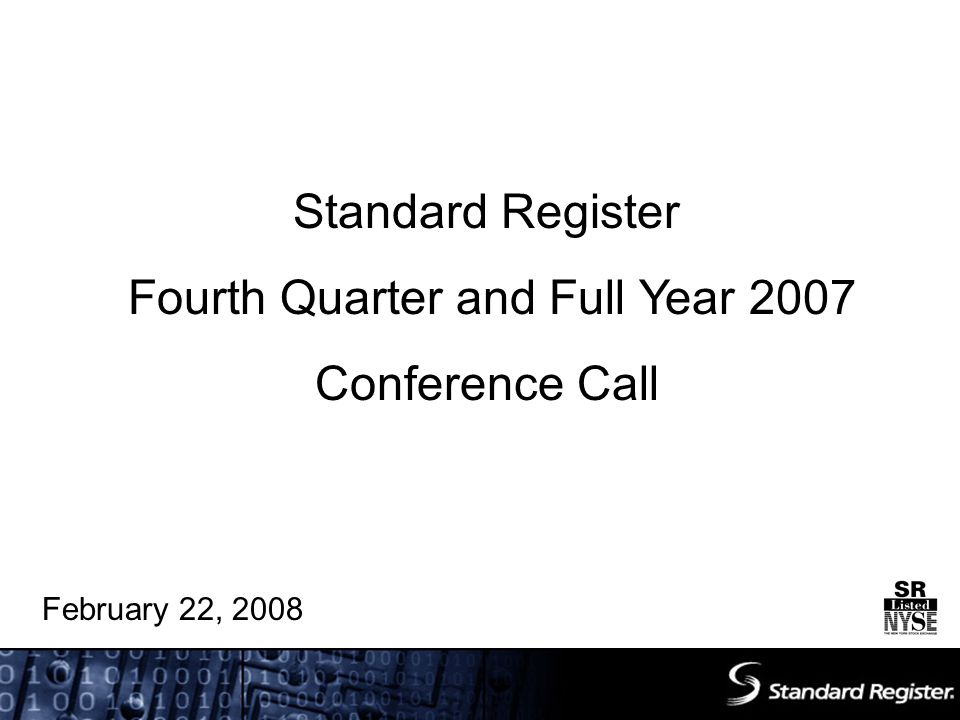 Standard Register Fourth Quarter and Full Year 2007 Conference Call February 22, 2008