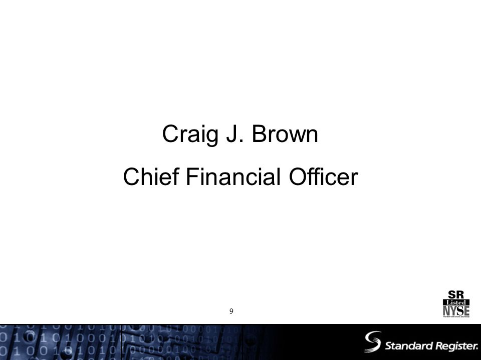 Craig J. Brown Chief Financial Officer 9