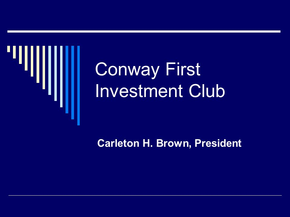 Conway First Investment Club Carleton H. Brown, President