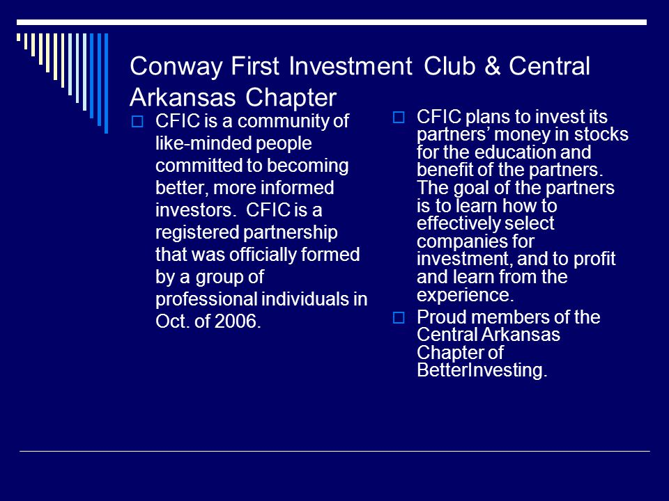 Conway First Investment Club & Central Arkansas Chapter  CFIC is a community of like-minded people committed to becoming better, more informed investors.