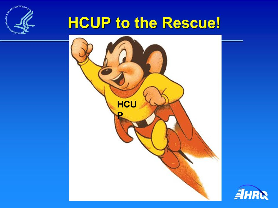 HCUP to the Rescue! HCU P