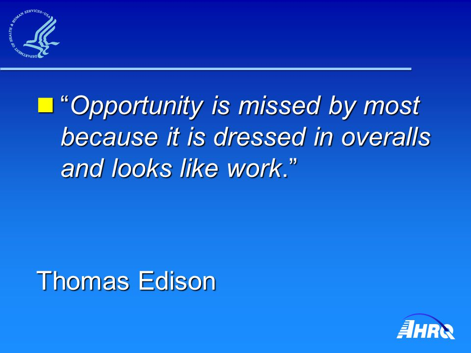 Opportunity is missed by most because it is dressed in overalls and looks like work. Opportunity is missed by most because it is dressed in overalls and looks like work. Thomas Edison