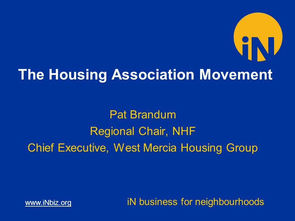 The Housing Association Movement Pat Brandum Regional Chair, NHF Chief Executive, West Mercia Housing Group