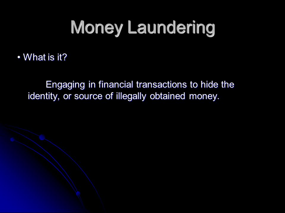 Money Laundering What is it.What is it.