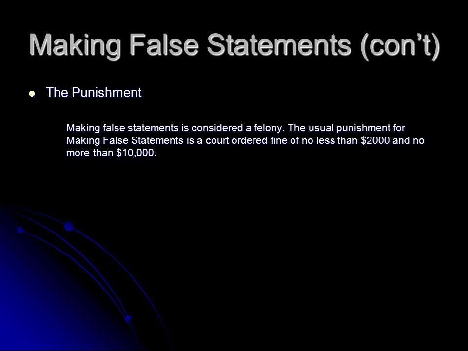Making False Statements (con't) The Punishment The Punishment Making false statements is considered a felony. The usual punishment for Making False St