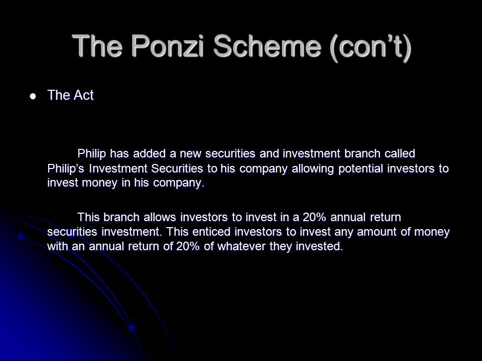 The Ponzi Scheme (con't) The Act The Act Philip has added a new securities and investment branch called Philip's Investment Securities to his company