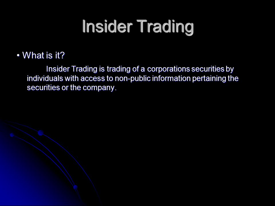 Insider Trading What is it. What is it.