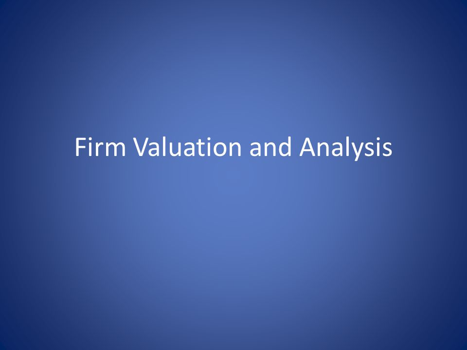 Firm Valuation and Analysis