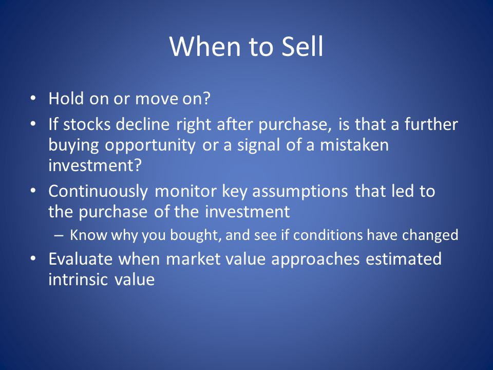 When to Sell Hold on or move on? If stocks decline right after purchase, is that a further buying opportunity or a signal of a mistaken investment? Co