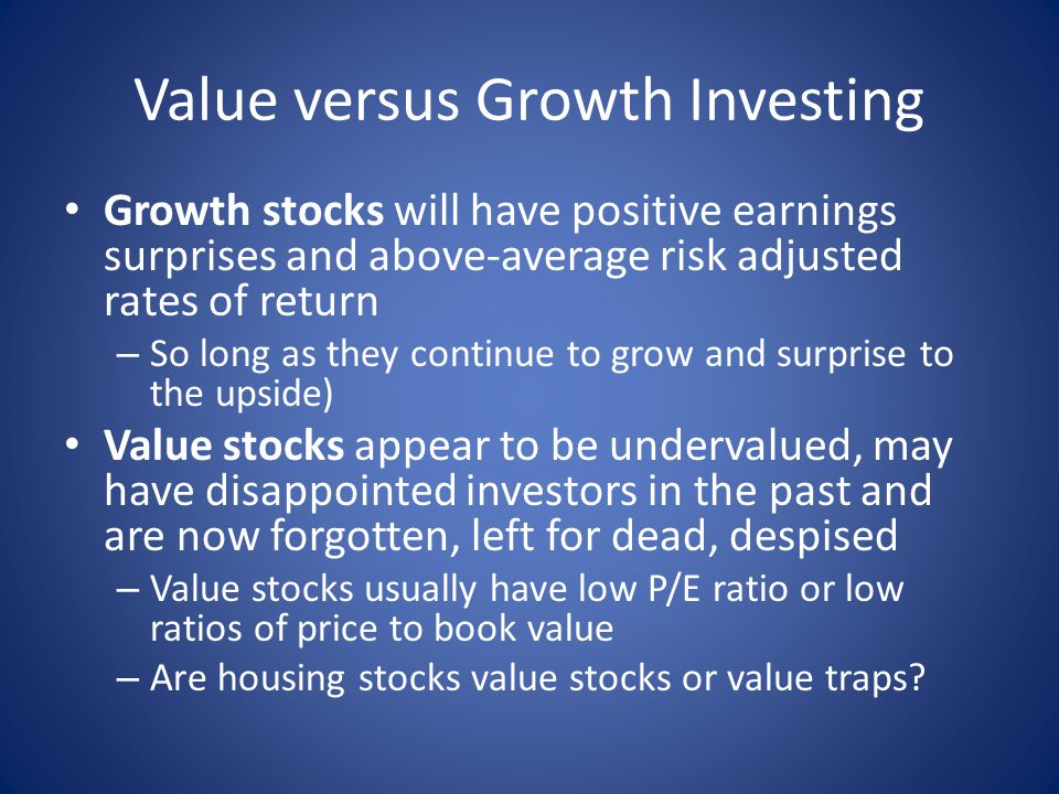 Value versus Growth Investing Growth stocks will have positive earnings surprises and above-average risk adjusted rates of return – So long as they co