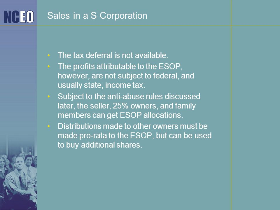Sales in a S Corporation The tax deferral is not available.