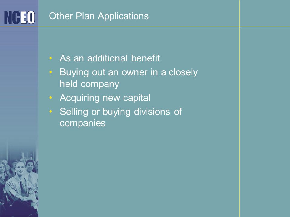 Other Plan Applications As an additional benefit Buying out an owner in a closely held company Acquiring new capital Selling or buying divisions of companies