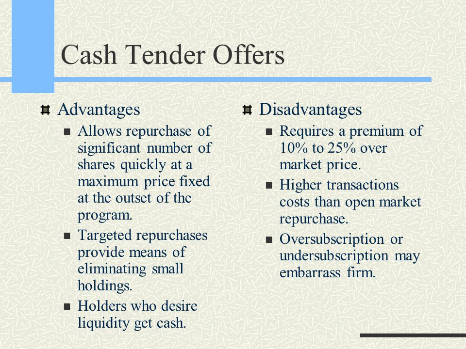 Cash Tender Offers Advantages Allows repurchase of significant number of shares quickly at a maximum price fixed at the outset of the program.