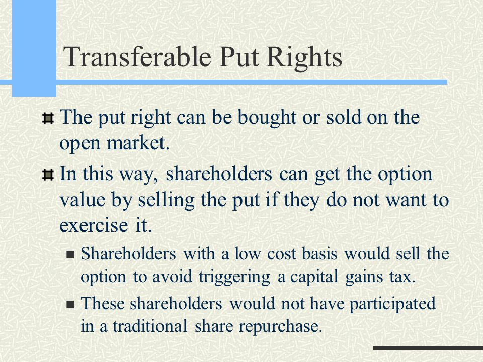 Transferable Put Rights The put right can be bought or sold on the open market.