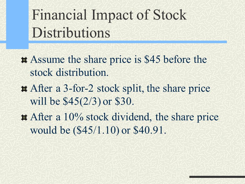 Financial Impact of Stock Distributions Assume the share price is $45 before the stock distribution.