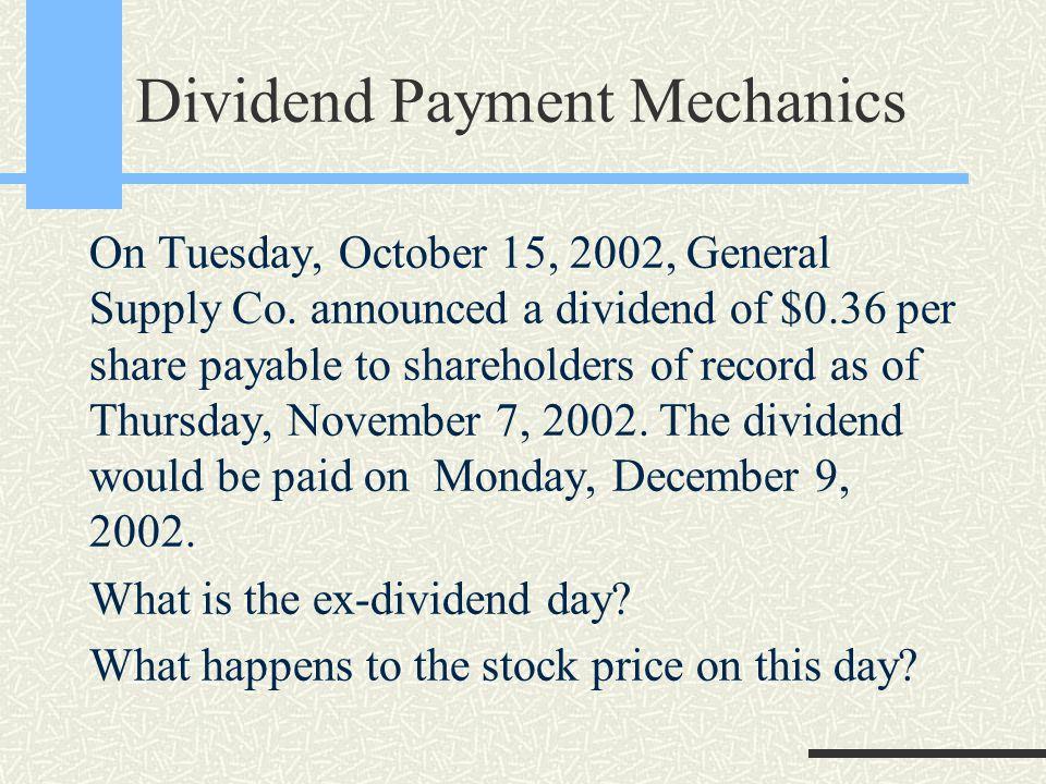 Dividend Payment Mechanics The ex-dividend day is 2 business days prior to the ex-dividend day.