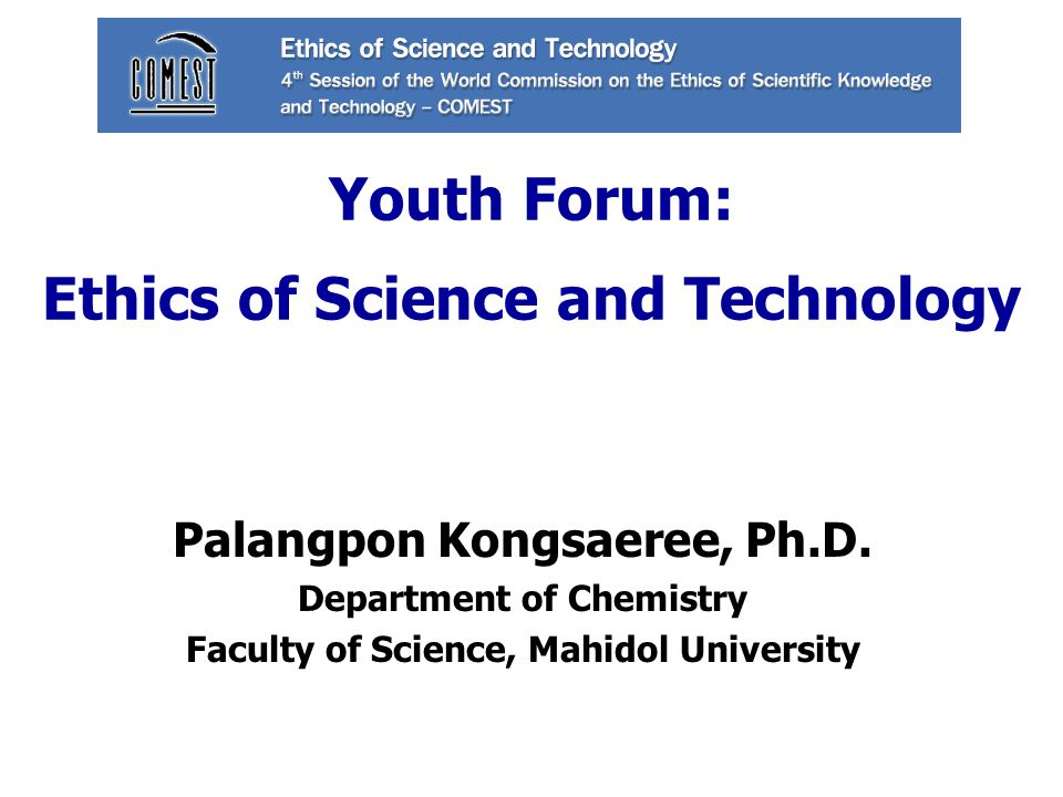 Youth Forum: Ethics of Science and Technology Palangpon Kongsaeree, Ph.D.