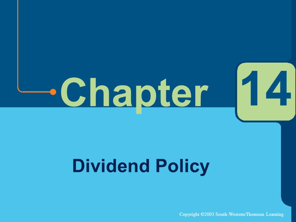 Copyright ©2003 South-Western/Thomson Learning Chapter 14 Dividend Policy