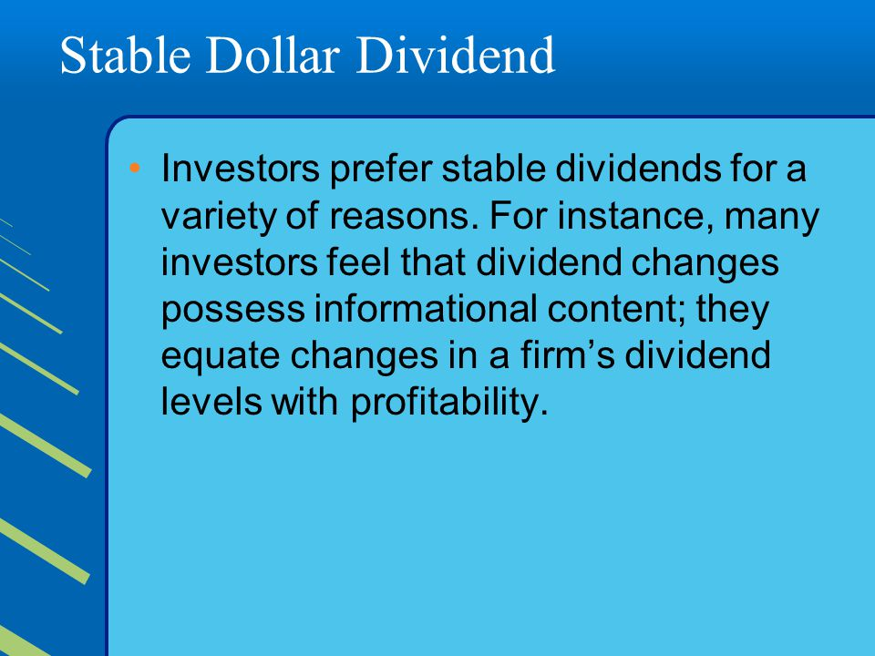 Stable Dollar Dividend Investors prefer stable dividends for a variety of reasons.