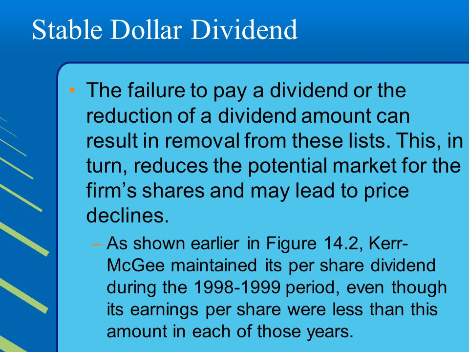Stable Dollar Dividend The failure to pay a dividend or the reduction of a dividend amount can result in removal from these lists.