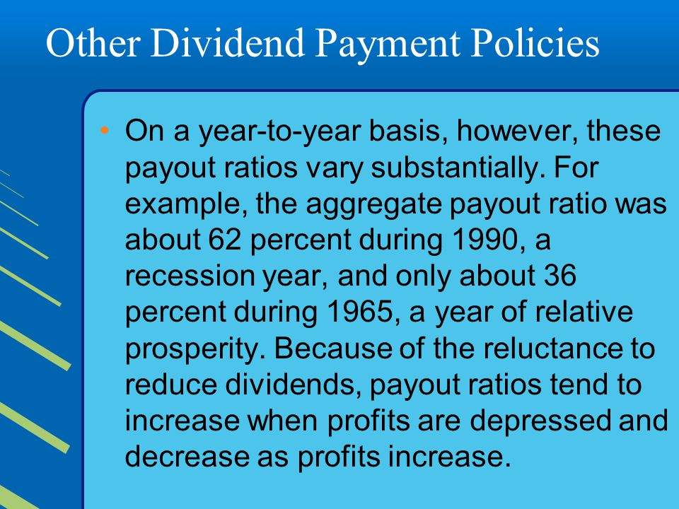 Other Dividend Payment Policies On a year-to-year basis, however, these payout ratios vary substantially.