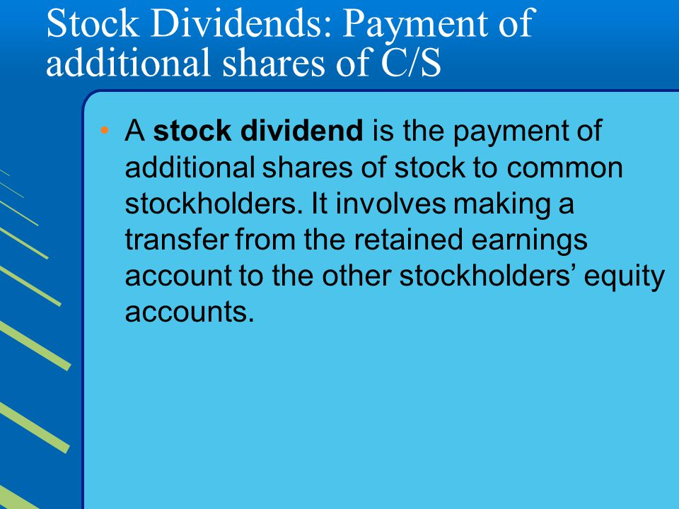 Stock Dividends: Payment of additional shares of C/S A stock dividend is the payment of additional shares of stock to common stockholders.
