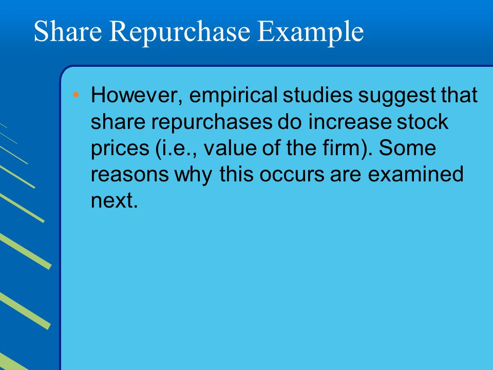 Share Repurchase Example However, empirical studies suggest that share repurchases do increase stock prices (i.e., value of the firm).