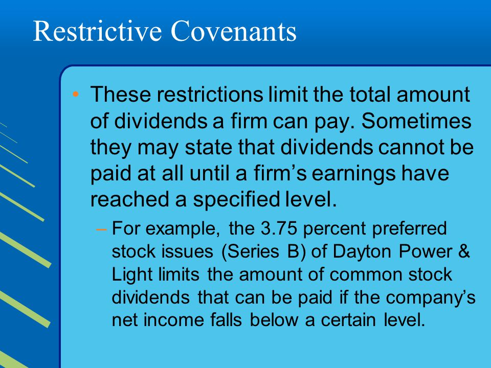 Restrictive Covenants These restrictions limit the total amount of dividends a firm can pay.