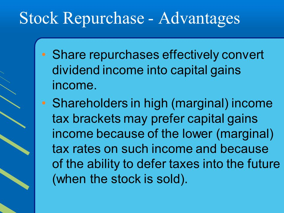 Stock Repurchase - Advantages Share repurchases effectively convert dividend income into capital gains income.