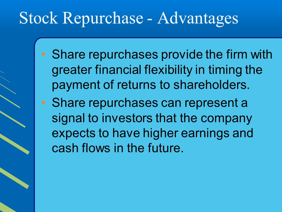 Stock Repurchase - Advantages Share repurchases provide the firm with greater financial flexibility in timing the payment of returns to shareholders.