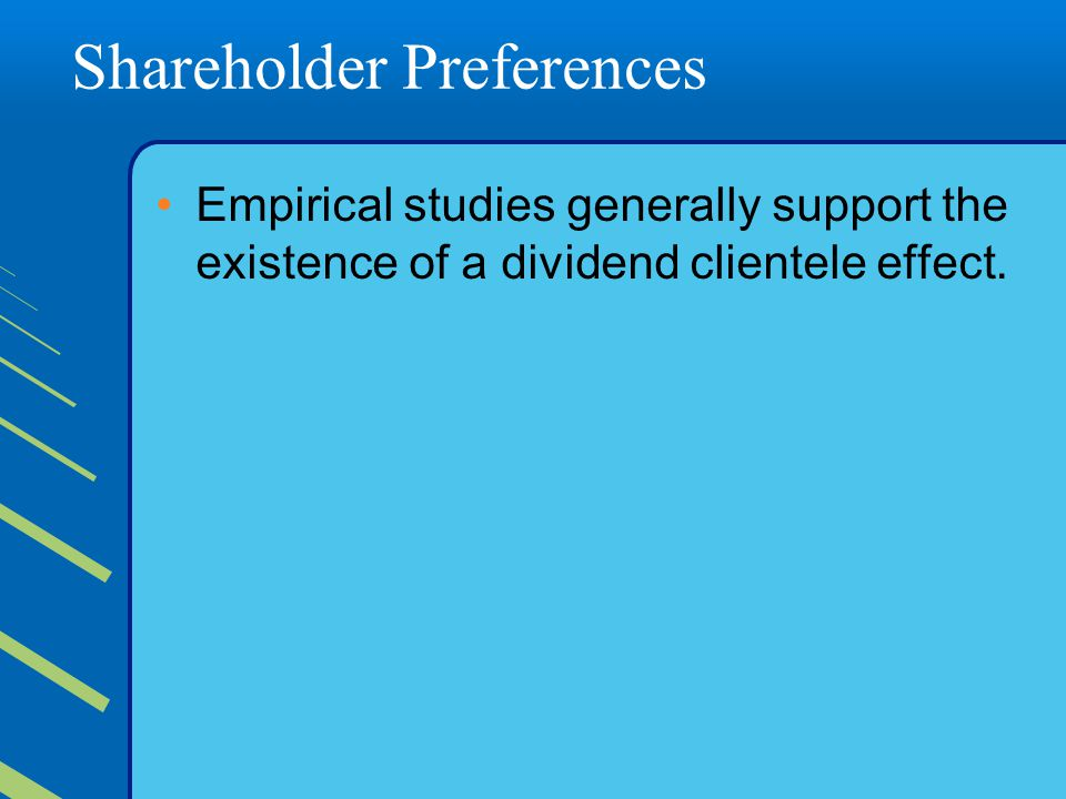 Shareholder Preferences Empirical studies generally support the existence of a dividend clientele effect.